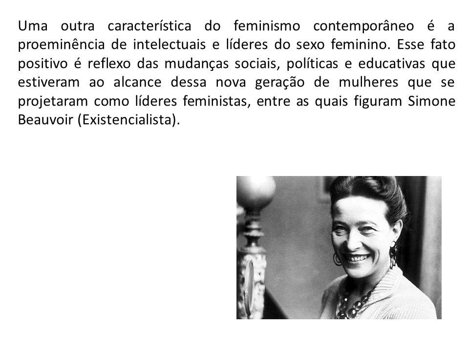 Uma outra característica do feminismo contemporâneo é a proeminência de intelectuais e líderes do sexo feminino.