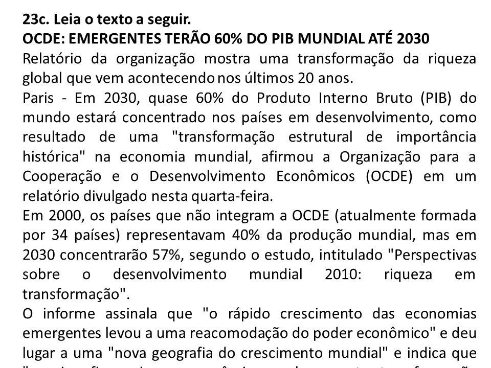 23c. Leia o texto a seguir. OCDE: EMERGENTES TERÃO 60% DO PIB MUNDIAL ATÉ 2030.