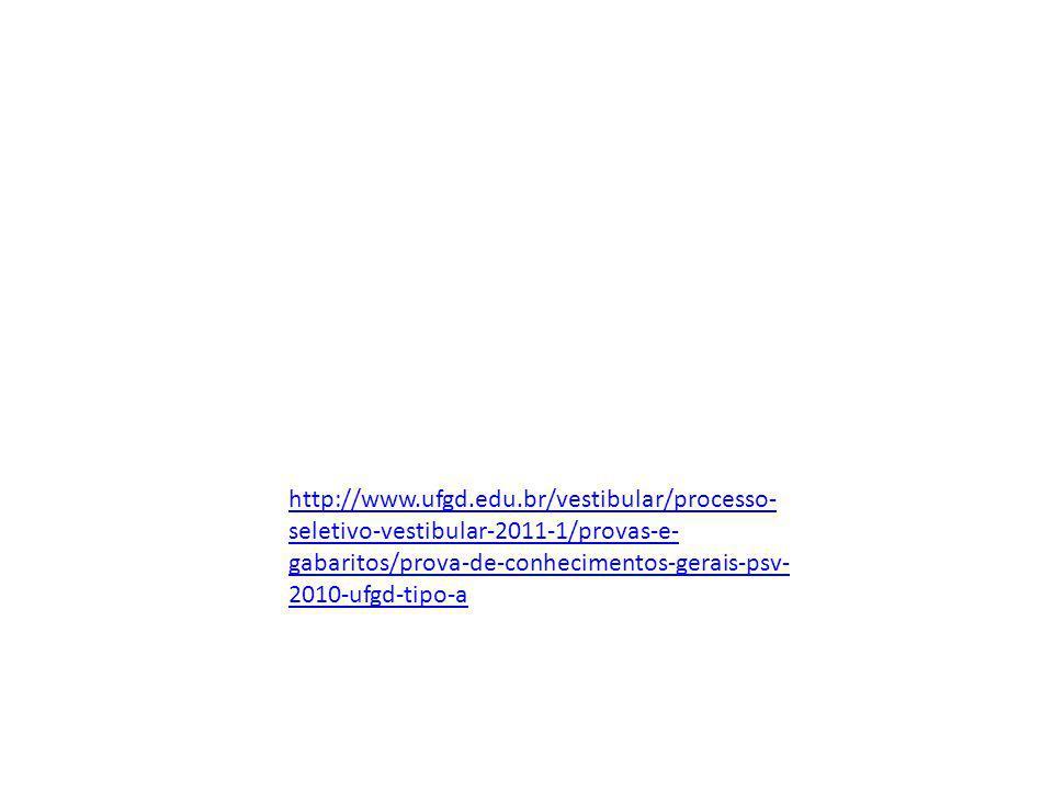 http://www.ufgd.edu.br/vestibular/processo-seletivo-vestibular-2011-1/provas-e-gabaritos/prova-de-conhecimentos-gerais-psv-2010-ufgd-tipo-a