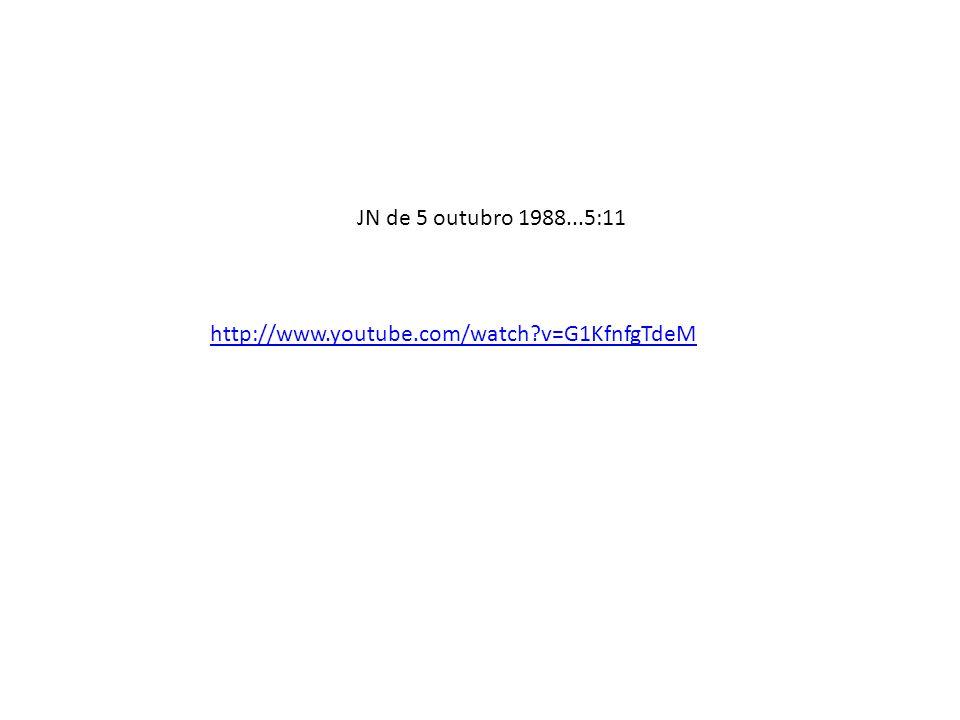 JN de 5 outubro 1988...5:11 http://www.youtube.com/watch v=G1KfnfgTdeM