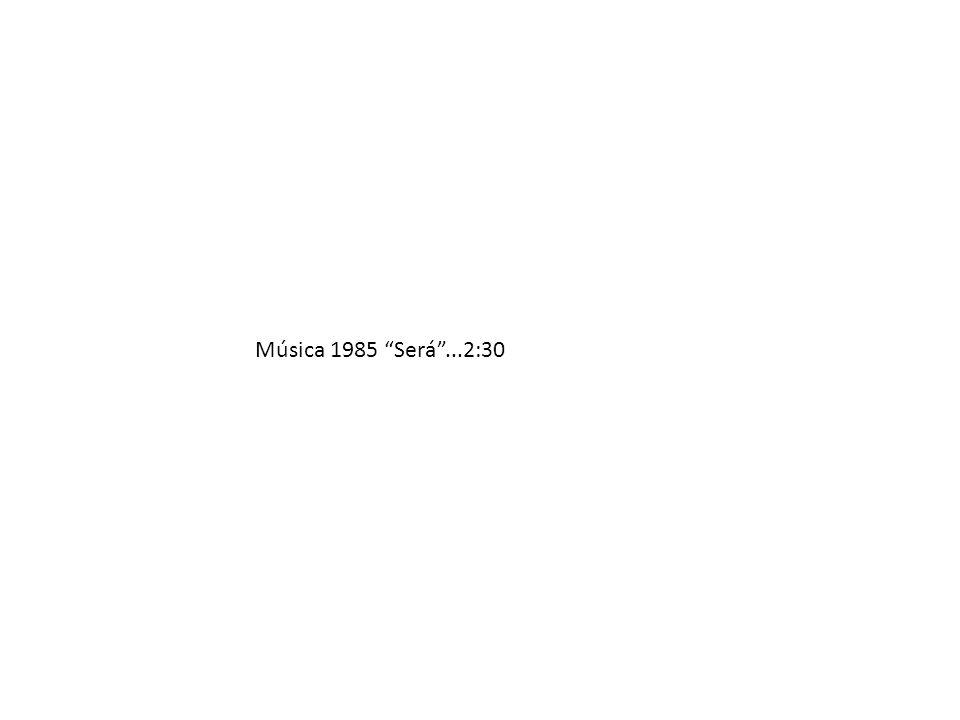 Música 1985 Será ...2:30