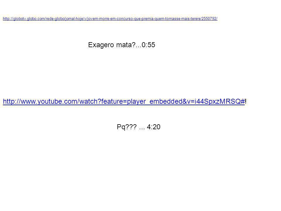 http://globotv.globo.com/rede-globo/jornal-hoje/v/jovem-morre-em-concurso-que-premia-quem-tomasse-mais-terere/2550792/
