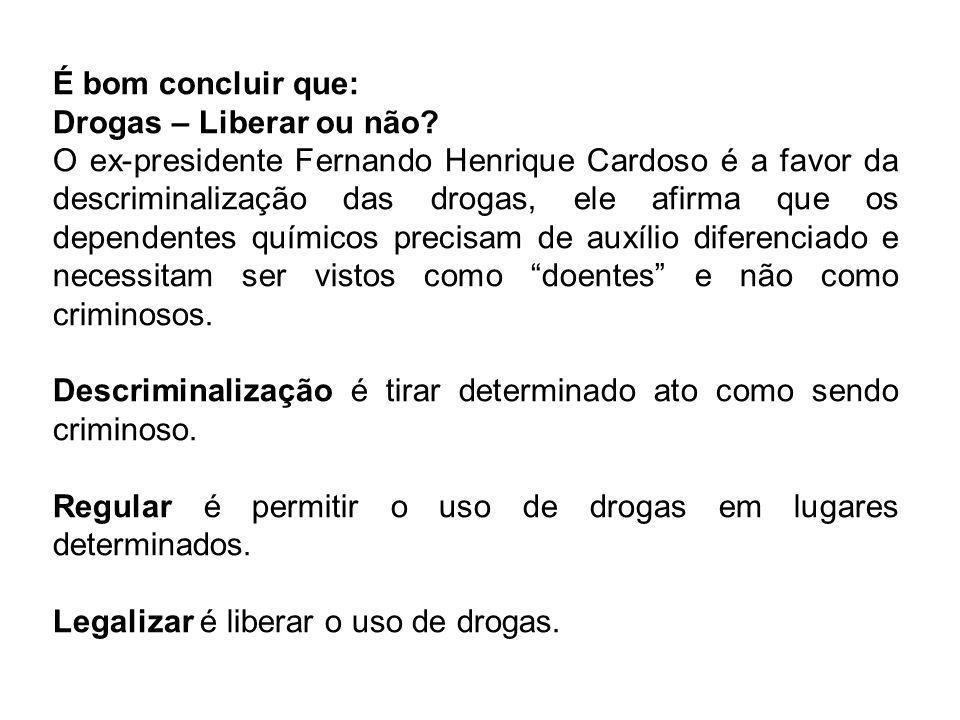 É bom concluir que: Drogas – Liberar ou não