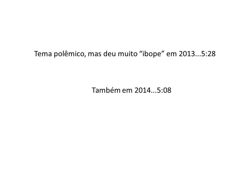 Tema polêmico, mas deu muito ibope em 2013...5:28