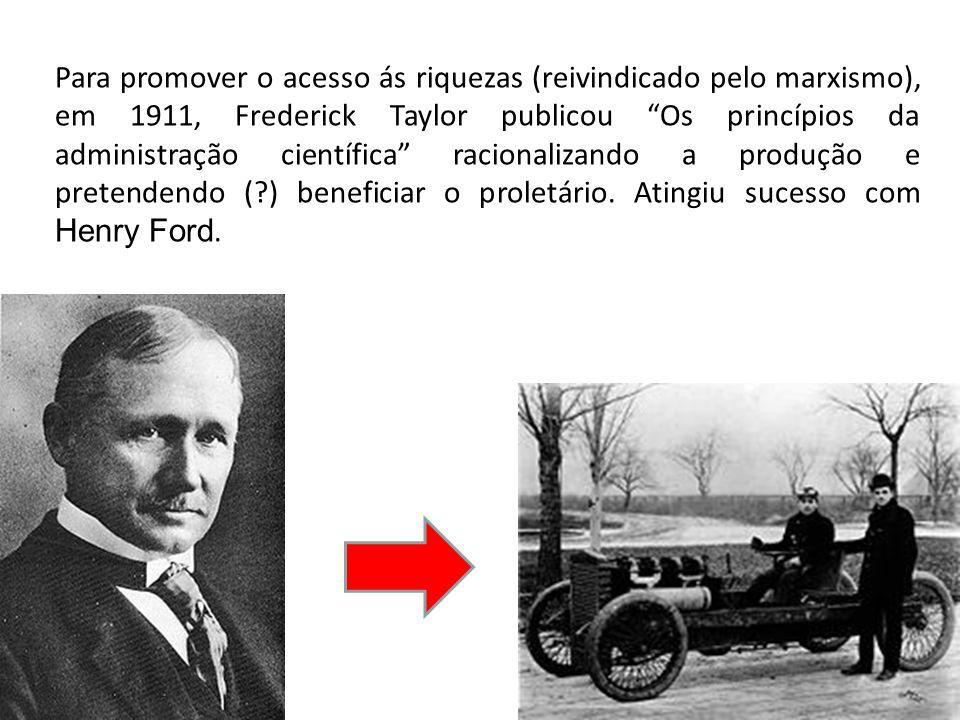 Para promover o acesso ás riquezas (reivindicado pelo marxismo), em 1911, Frederick Taylor publicou Os princípios da administração científica racionalizando a produção e pretendendo ( ) beneficiar o proletário.
