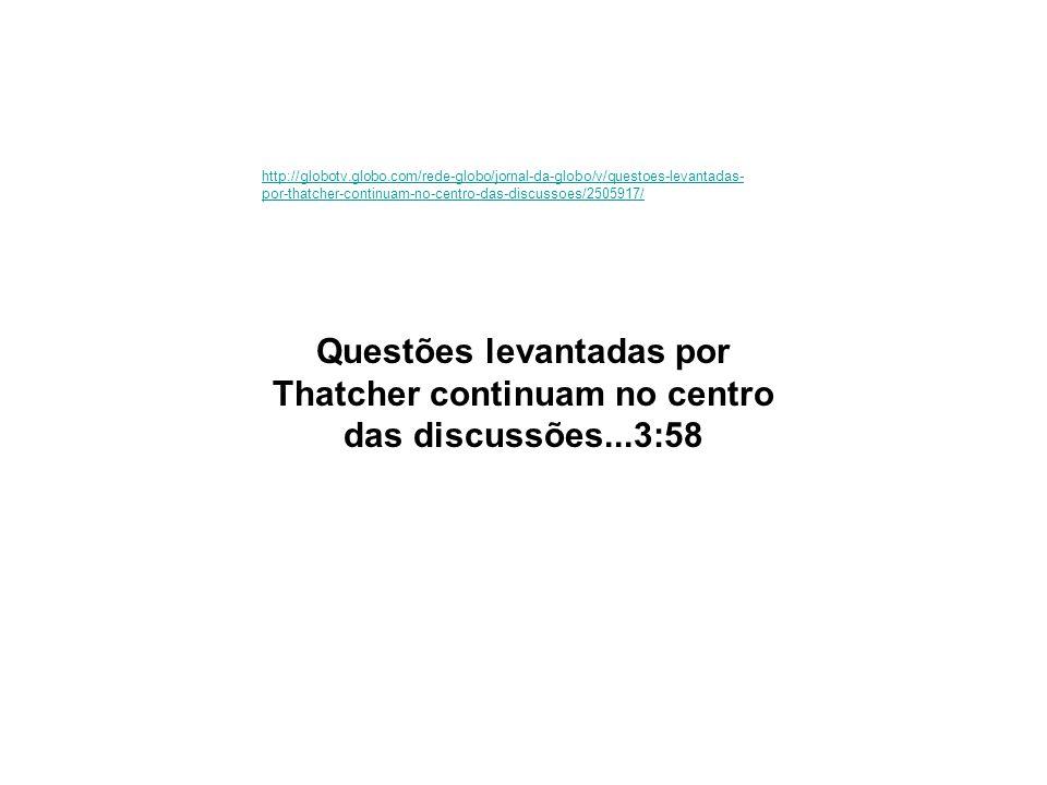 http://globotv.globo.com/rede-globo/jornal-da-globo/v/questoes-levantadas-por-thatcher-continuam-no-centro-das-discussoes/2505917/