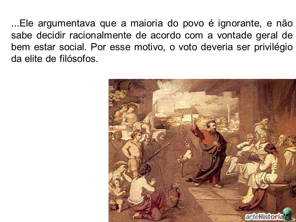 ...Ele argumentava que a maioria do povo é ignorante, e não sabe decidir racionalmente de acordo com a vontade geral de bem estar social.