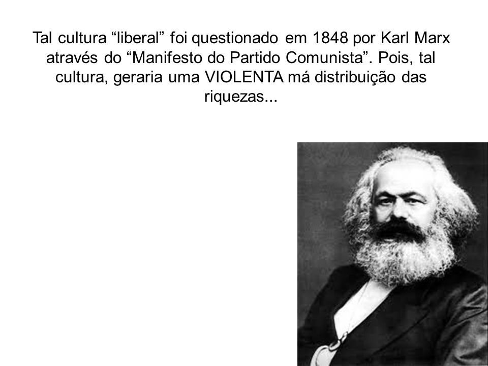 Tal cultura liberal foi questionado em 1848 por Karl Marx através do Manifesto do Partido Comunista .