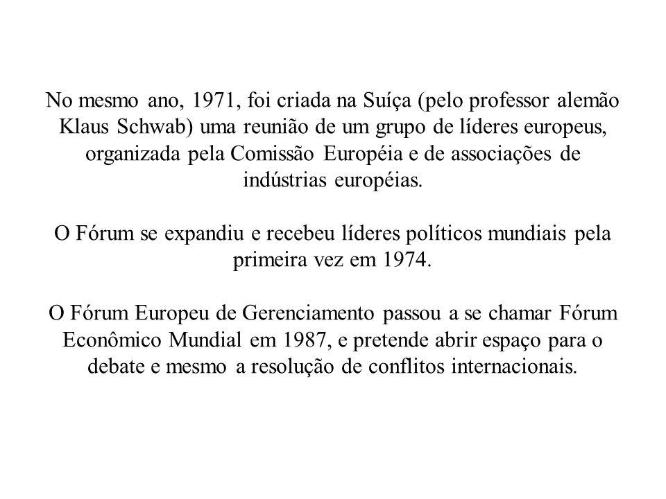 No mesmo ano, 1971, foi criada na Suíça (pelo professor alemão Klaus Schwab) uma reunião de um grupo de líderes europeus, organizada pela Comissão Européia e de associações de indústrias européias.