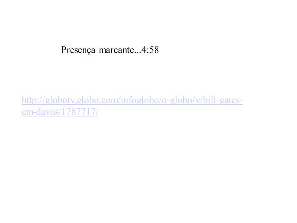 Presença marcante...4:58 http://globotv.globo.com/infoglobo/o-globo/v/bill-gates-em-davos/1787717/