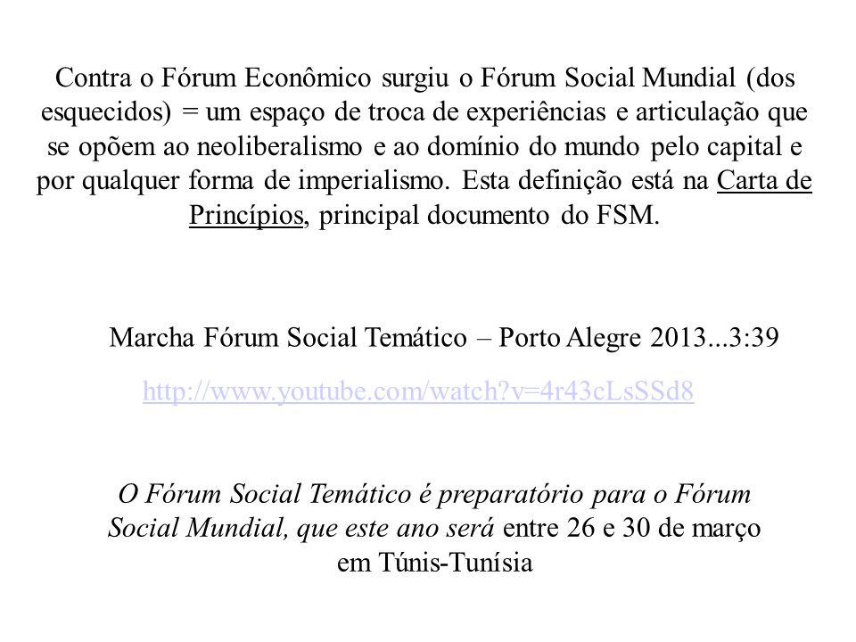Contra o Fórum Econômico surgiu o Fórum Social Mundial (dos esquecidos) = um espaço de troca de experiências e articulação que se opõem ao neoliberalismo e ao domínio do mundo pelo capital e por qualquer forma de imperialismo. Esta definição está na Carta de Princípios, principal documento do FSM.