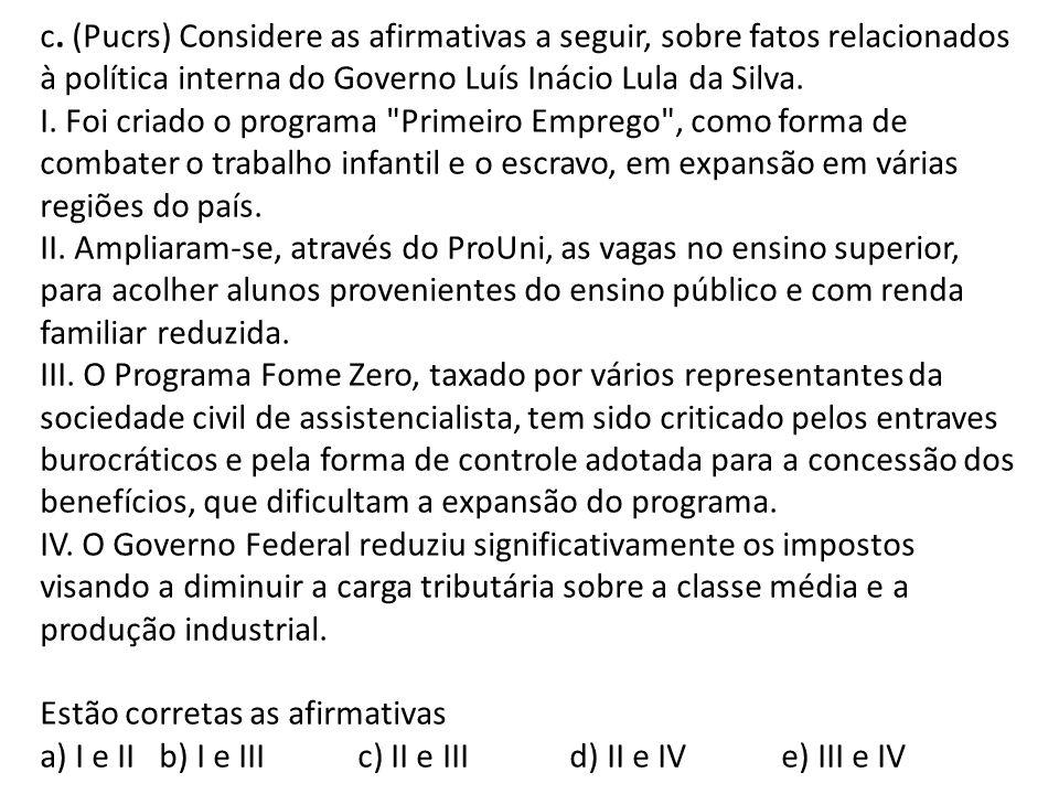 c. (Pucrs) Considere as afirmativas a seguir, sobre fatos relacionados à política interna do Governo Luís Inácio Lula da Silva.
