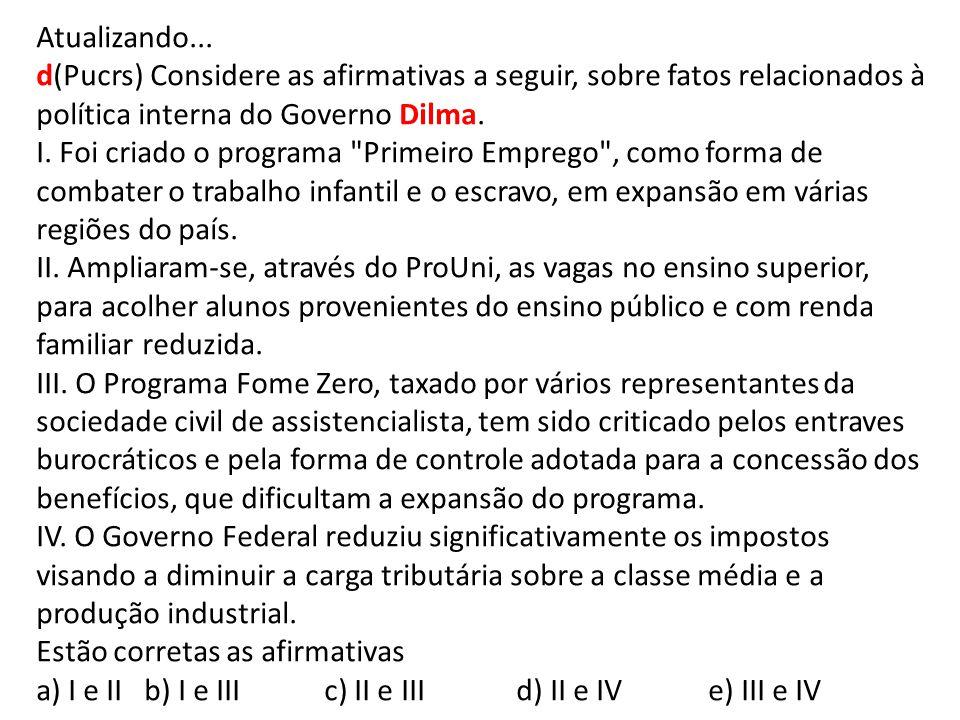 Atualizando... d(Pucrs) Considere as afirmativas a seguir, sobre fatos relacionados à política interna do Governo Dilma.