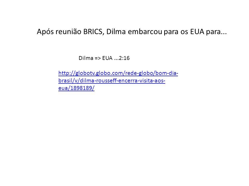 Após reunião BRICS, Dilma embarcou para os EUA para...
