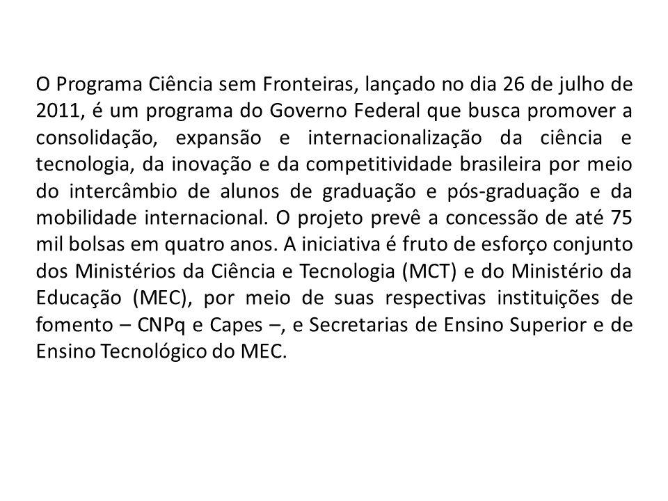 O Programa Ciência sem Fronteiras, lançado no dia 26 de julho de 2011, é um programa do Governo Federal que busca promover a consolidação, expansão e internacionalização da ciência e tecnologia, da inovação e da competitividade brasileira por meio do intercâmbio de alunos de graduação e pós-graduação e da mobilidade internacional.
