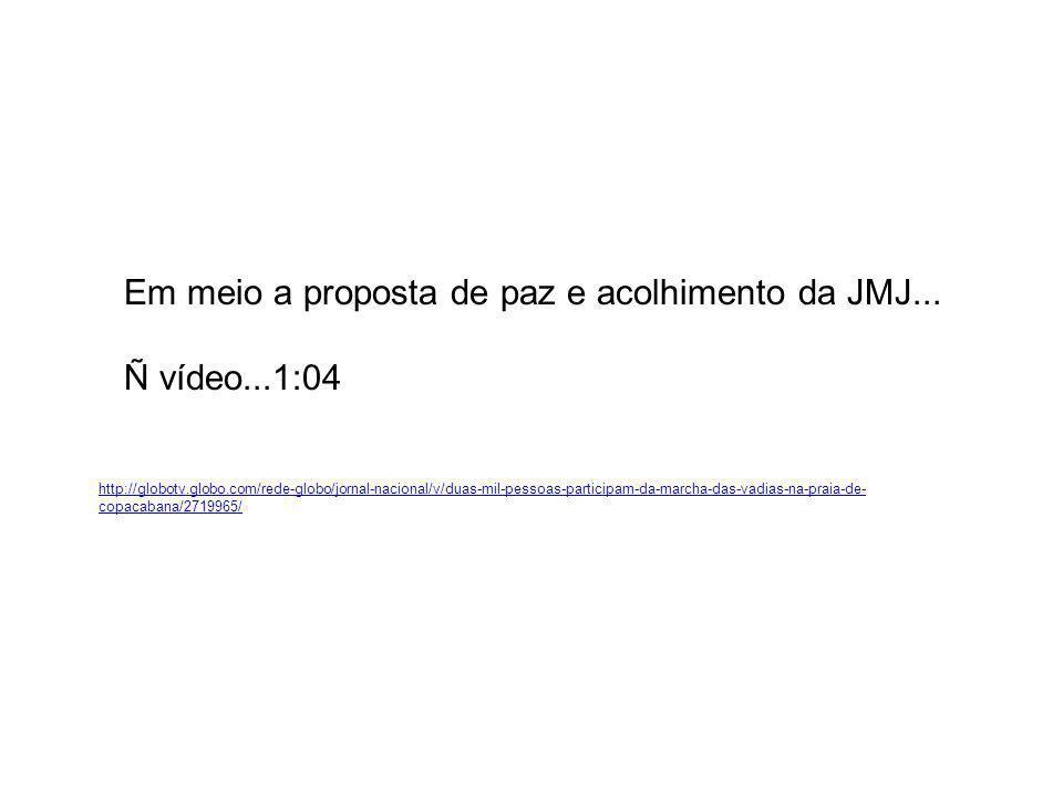 Em meio a proposta de paz e acolhimento da JMJ... Ñ vídeo...1:04