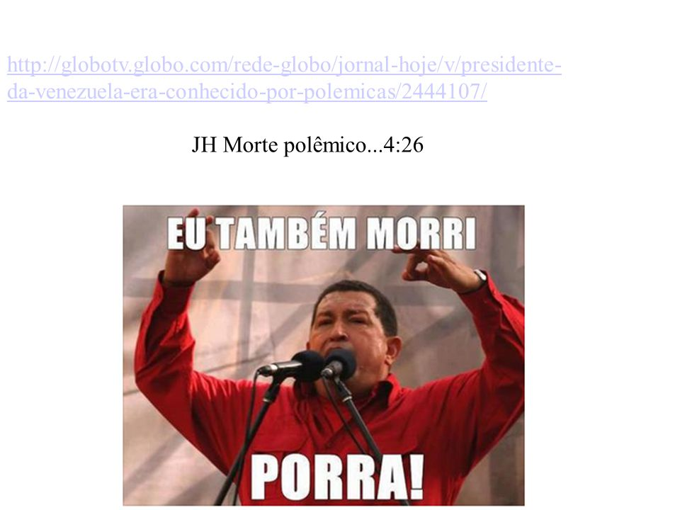 http://globotv.globo.com/rede-globo/jornal-hoje/v/presidente-da-venezuela-era-conhecido-por-polemicas/2444107/