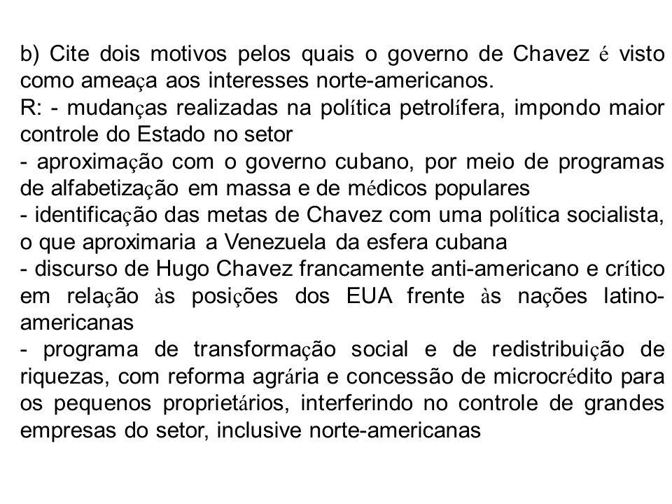 b) Cite dois motivos pelos quais o governo de Chavez é visto como ameaça aos interesses norte-americanos.