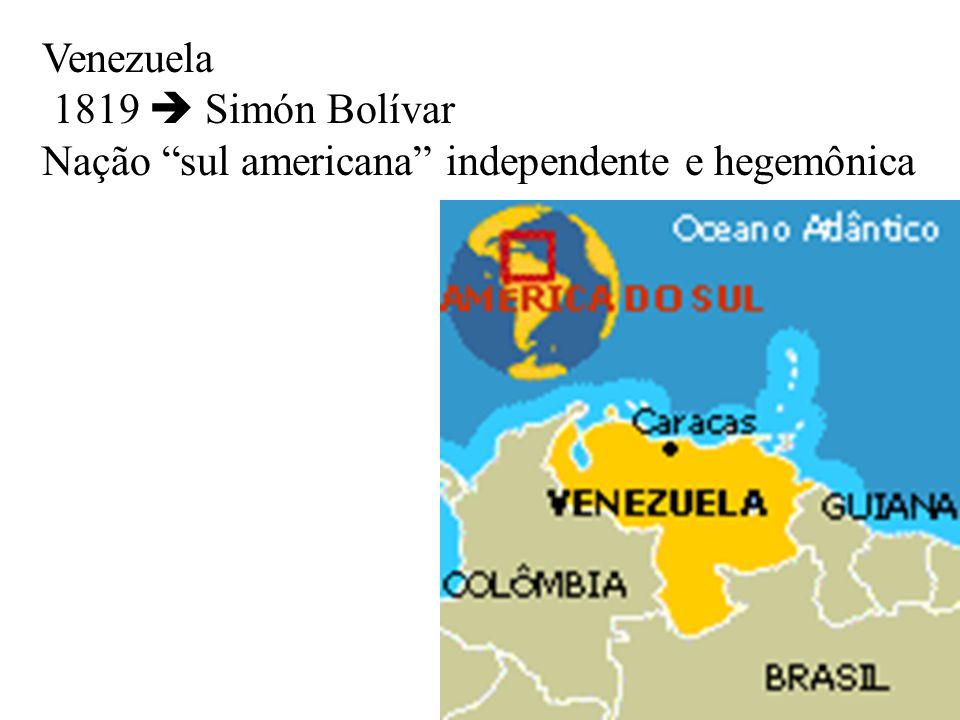 Venezuela 1819  Simón Bolívar Nação sul americana independente e hegemônica