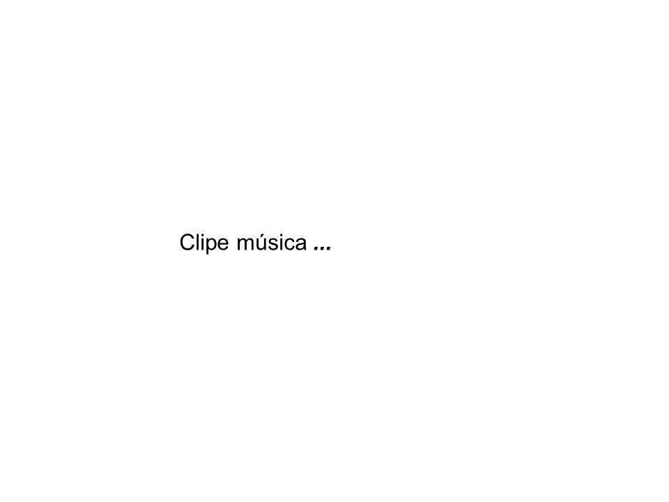 Clipe música ...