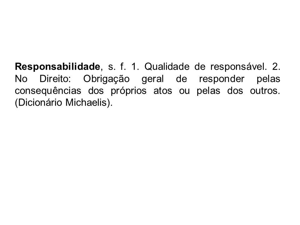 Responsabilidade, s. f. 1. Qualidade de responsável. 2
