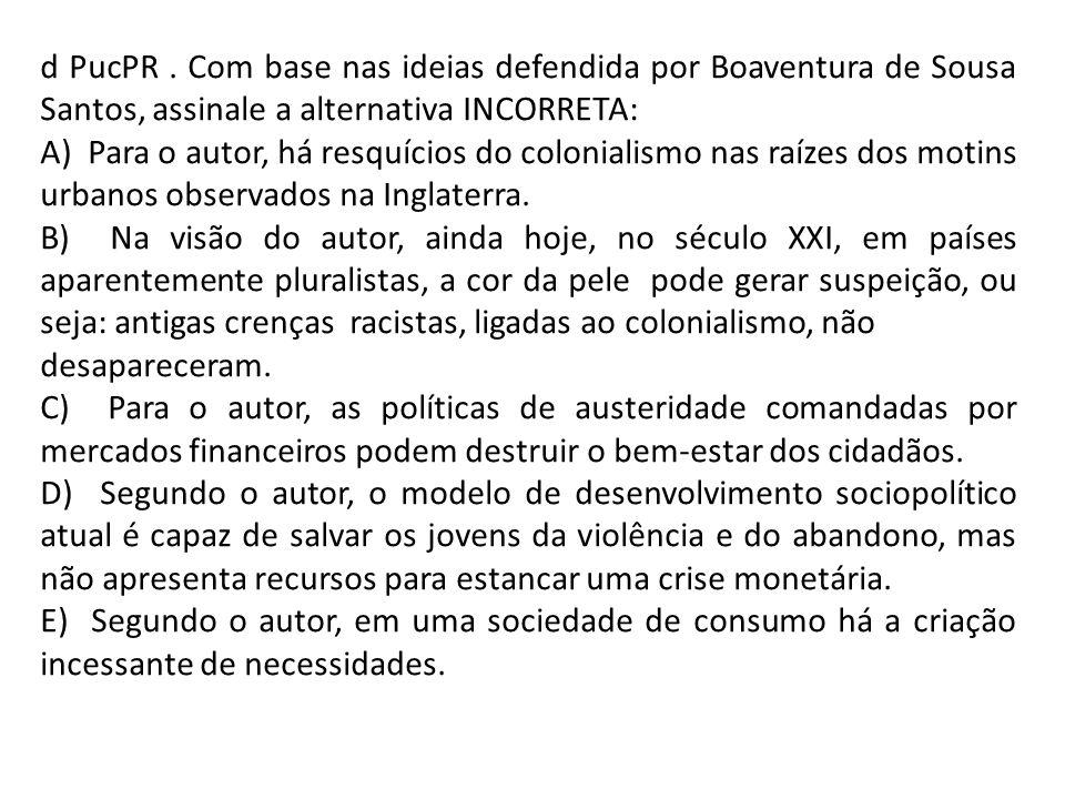 d PucPR . Com base nas ideias defendida por Boaventura de Sousa Santos, assinale a alternativa INCORRETA:
