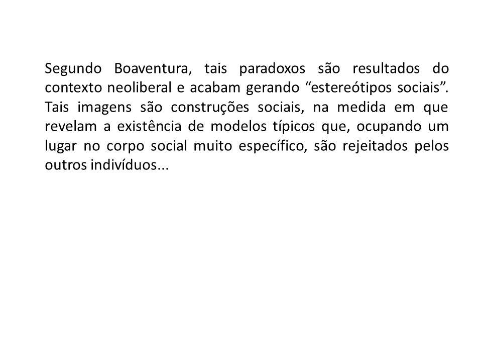 Segundo Boaventura, tais paradoxos são resultados do contexto neoliberal e acabam gerando estereótipos sociais .