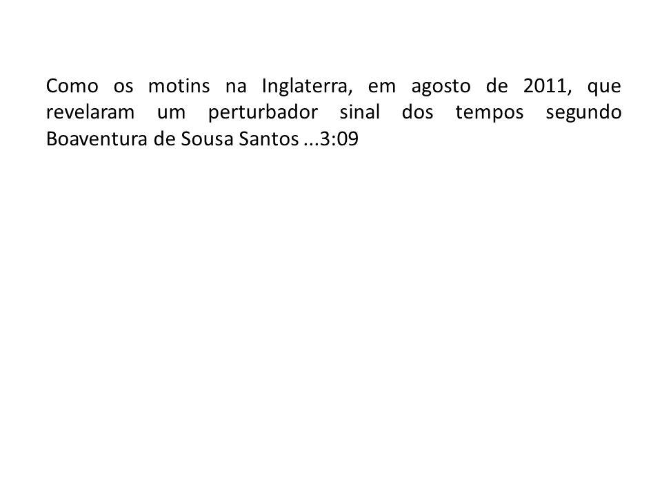 Como os motins na Inglaterra, em agosto de 2011, que revelaram um perturbador sinal dos tempos segundo Boaventura de Sousa Santos ...3:09