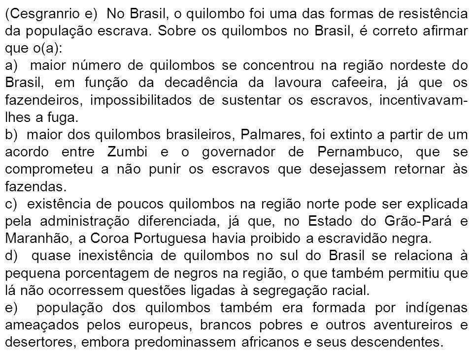 (Cesgranrio e) No Brasil, o quilombo foi uma das formas de resistência da população escrava. Sobre os quilombos no Brasil, é correto afirmar que o(a):