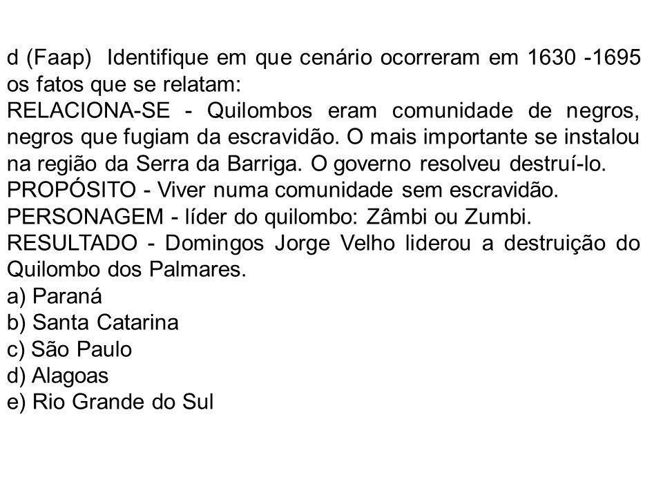 d (Faap) Identifique em que cenário ocorreram em 1630 -1695 os fatos que se relatam: