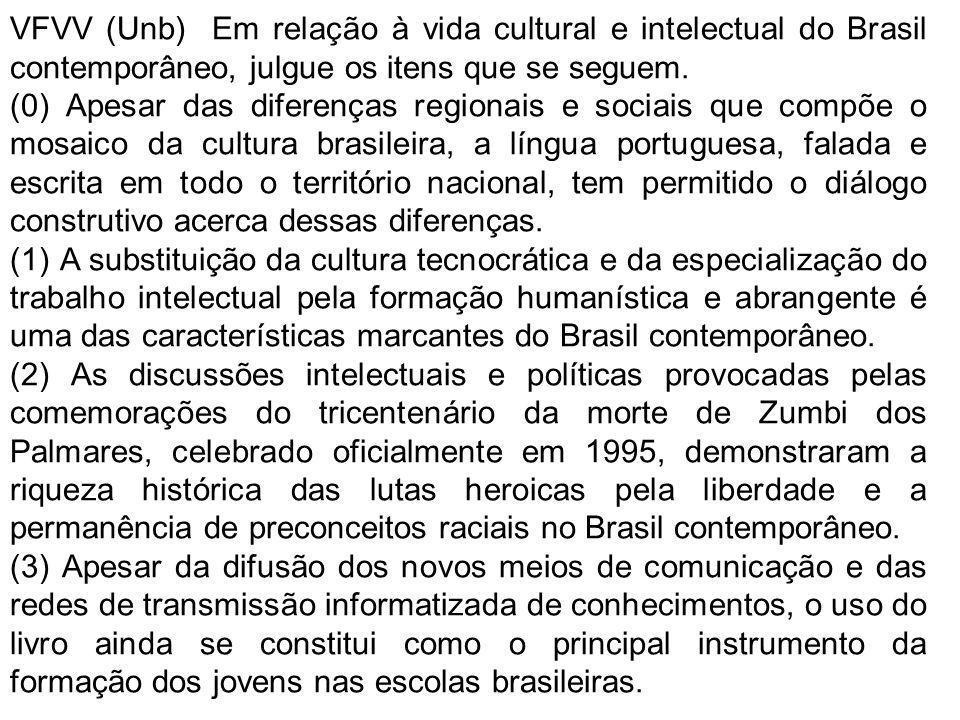 VFVV (Unb) Em relação à vida cultural e intelectual do Brasil contemporâneo, julgue os itens que se seguem.