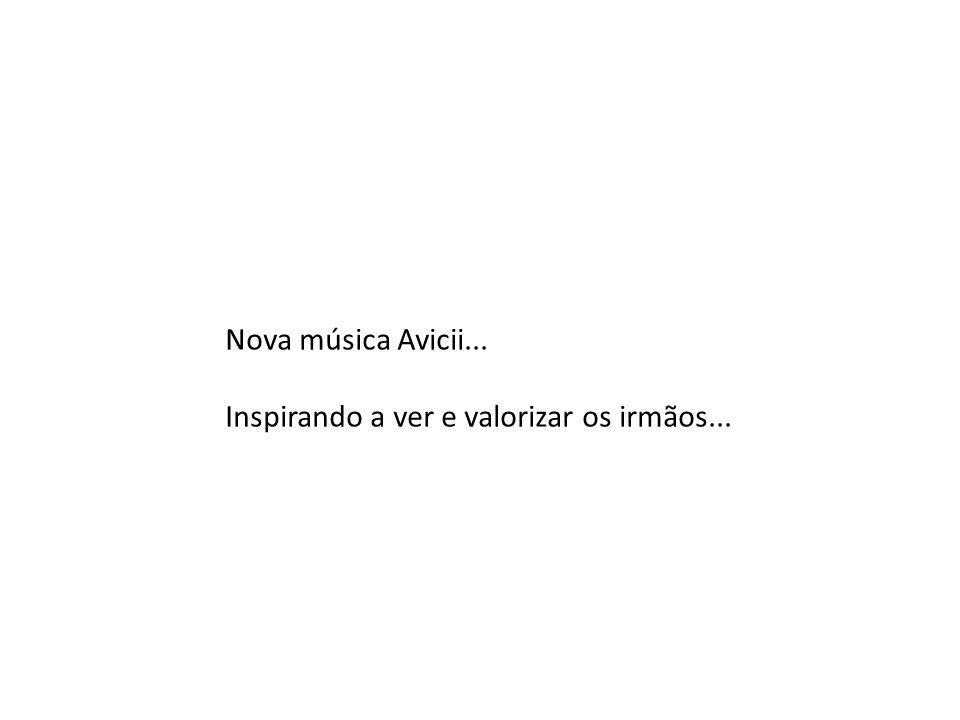 Nova música Avicii... Inspirando a ver e valorizar os irmãos...
