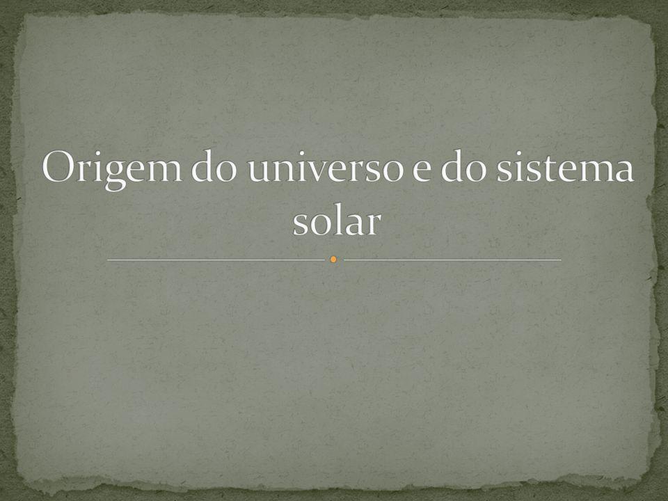 Origem do universo e do sistema solar