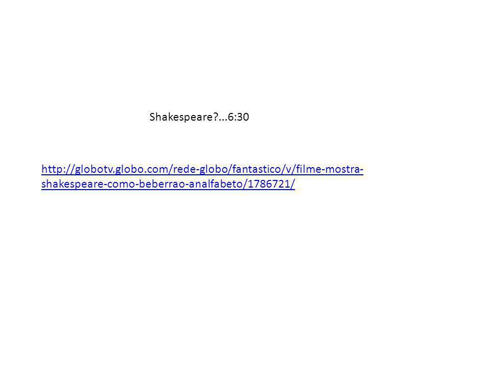 Shakespeare ...6:30 http://globotv.globo.com/rede-globo/fantastico/v/filme-mostra-shakespeare-como-beberrao-analfabeto/1786721/