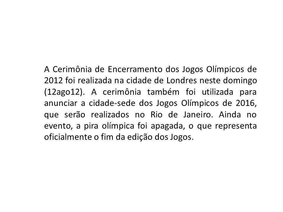 A Cerimônia de Encerramento dos Jogos Olímpicos de 2012 foi realizada na cidade de Londres neste domingo (12ago12).
