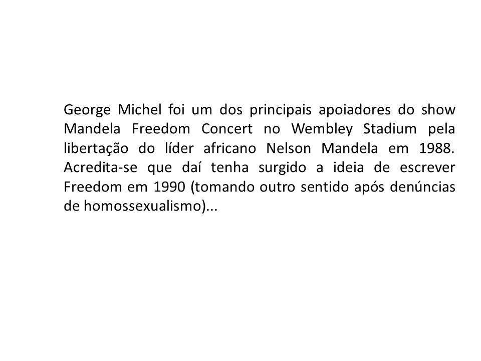 George Michel foi um dos principais apoiadores do show Mandela Freedom Concert no Wembley Stadium pela libertação do líder africano Nelson Mandela em 1988.
