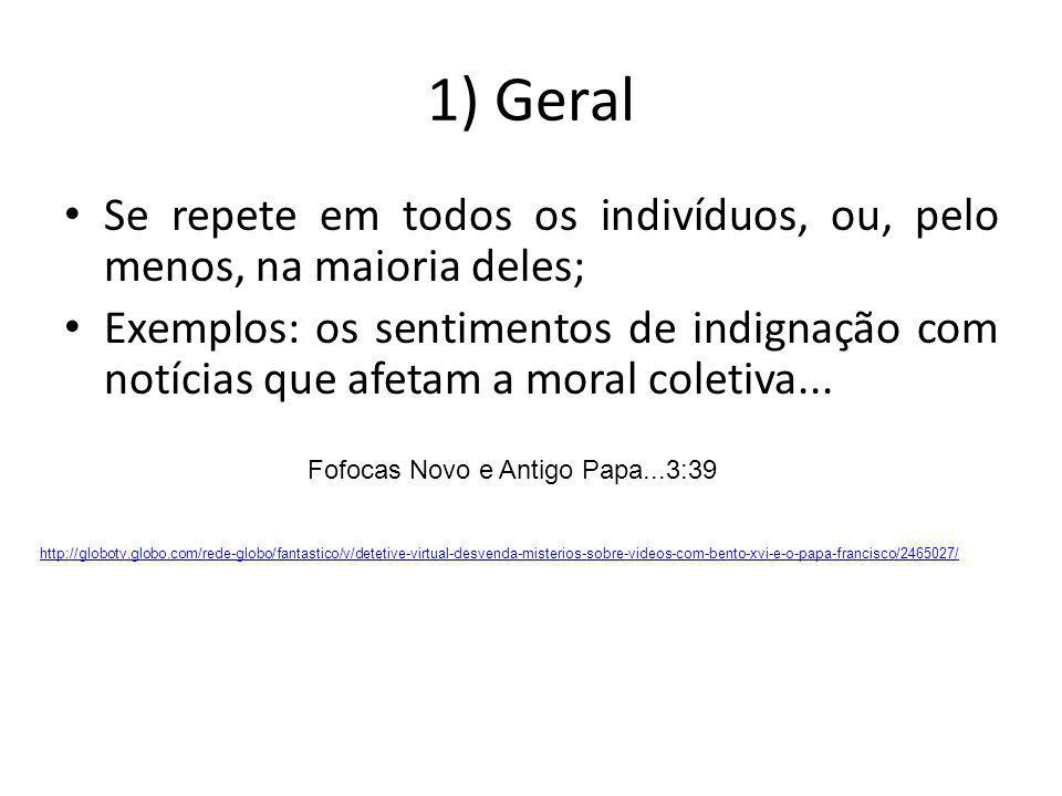 1) Geral Se repete em todos os indivíduos, ou, pelo menos, na maioria deles;