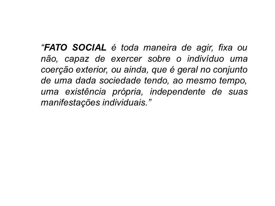 FATO SOCIAL é toda maneira de agir, fixa ou não, capaz de exercer sobre o indivíduo uma coerção exterior, ou ainda, que é geral no conjunto de uma dada sociedade tendo, ao mesmo tempo, uma existência própria, independente de suas manifestações individuais.