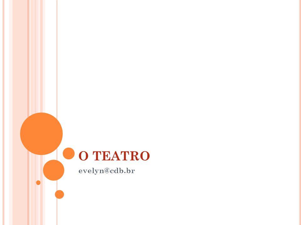 O TEATRO evelyn@cdb.br