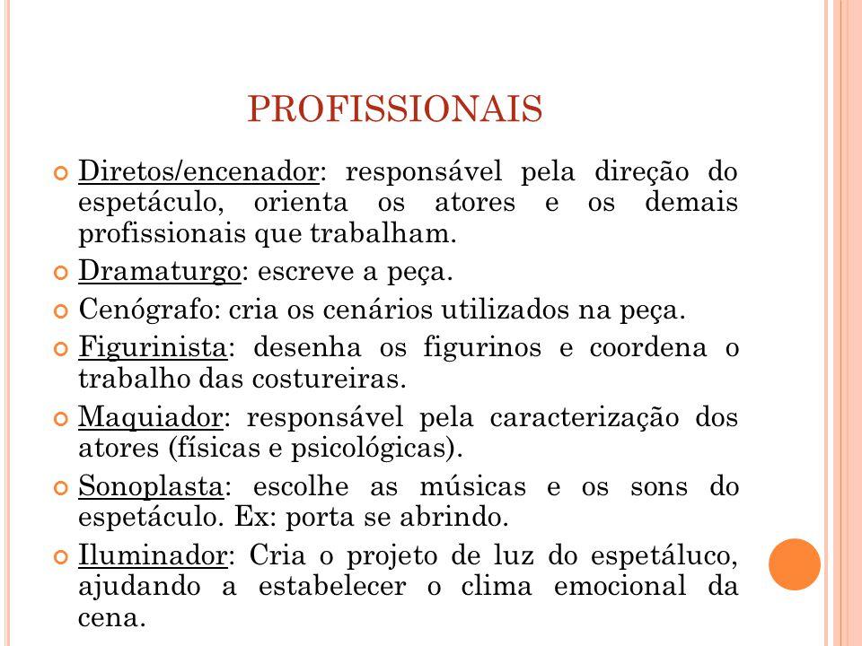 PROFISSIONAIS Diretos/encenador: responsável pela direção do espetáculo, orienta os atores e os demais profissionais que trabalham.