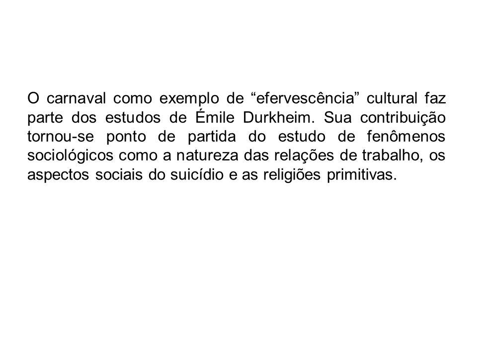 O carnaval como exemplo de efervescência cultural faz parte dos estudos de Émile Durkheim.
