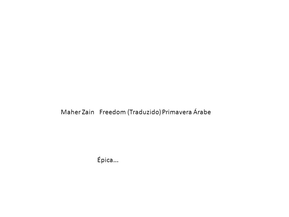 Maher Zain Freedom (Traduzido) Primavera Árabe
