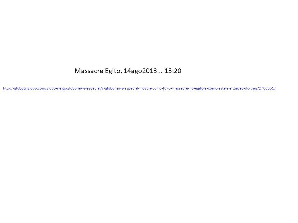Massacre Egito, 14ago2013... 13:20
