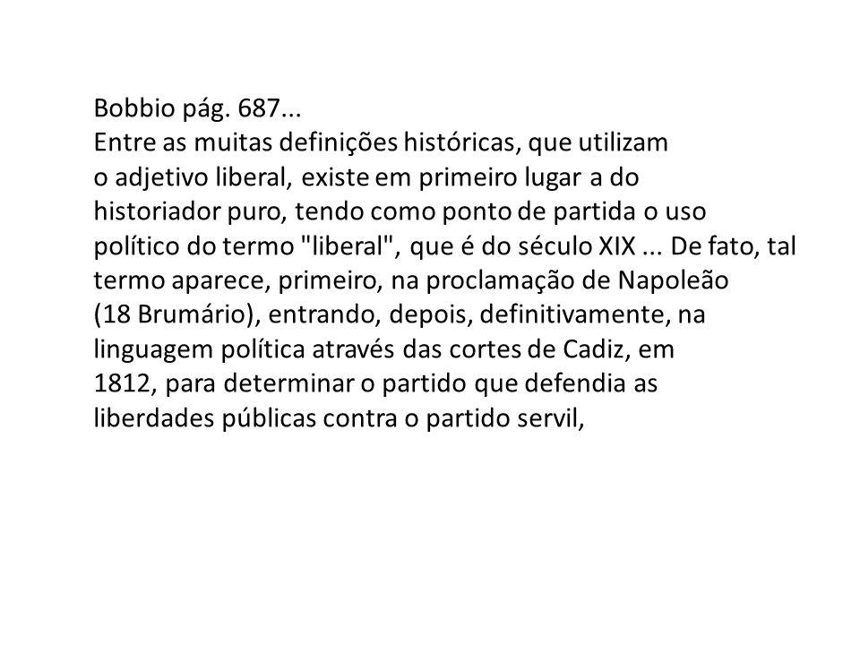 Bobbio pág. 687... Entre as muitas definições históricas, que utilizam. o adjetivo liberal, existe em primeiro lugar a do.