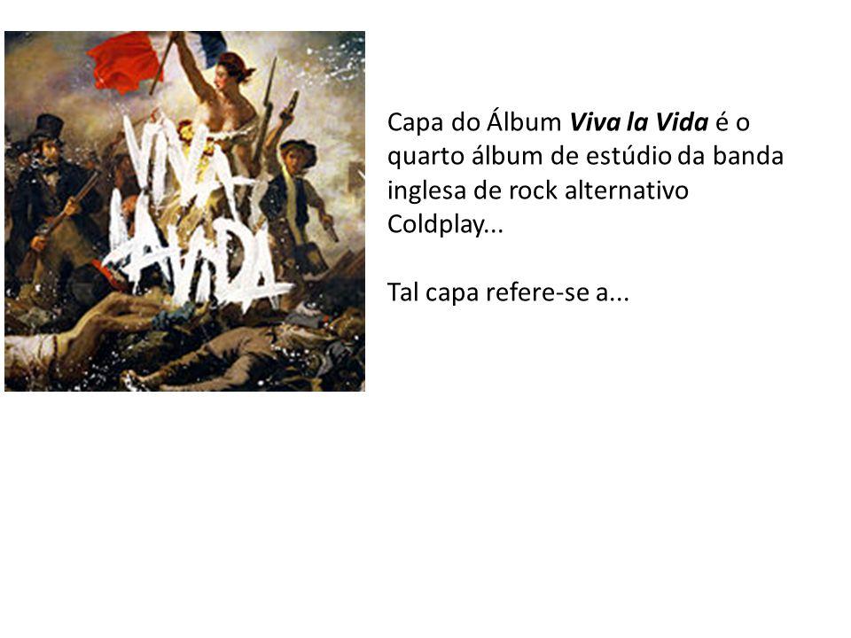Capa do Álbum Viva la Vida é o quarto álbum de estúdio da banda inglesa de rock alternativo Coldplay...