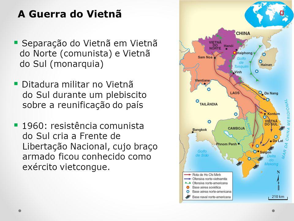 A Guerra do Vietnã Separação do Vietnã em Vietnã do Norte (comunista) e Vietnã do Sul (monarquia)