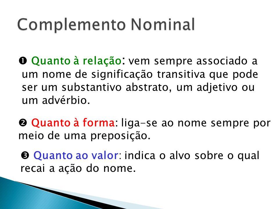 Complemento Nominal  Quanto à relação: vem sempre associado a