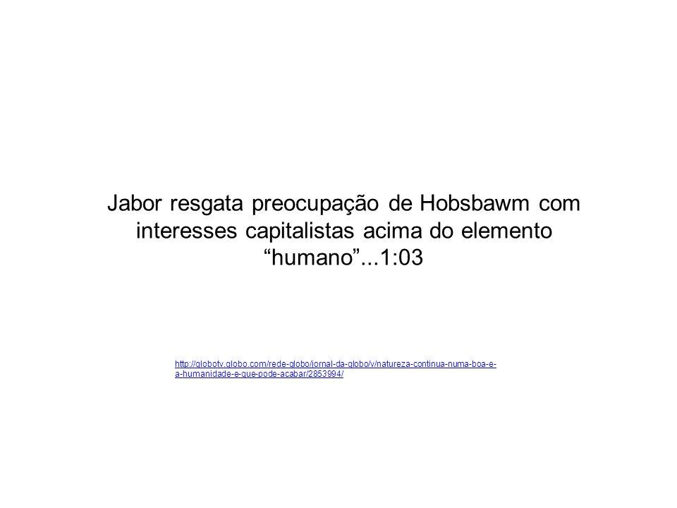 Jabor resgata preocupação de Hobsbawm com interesses capitalistas acima do elemento humano ...1:03