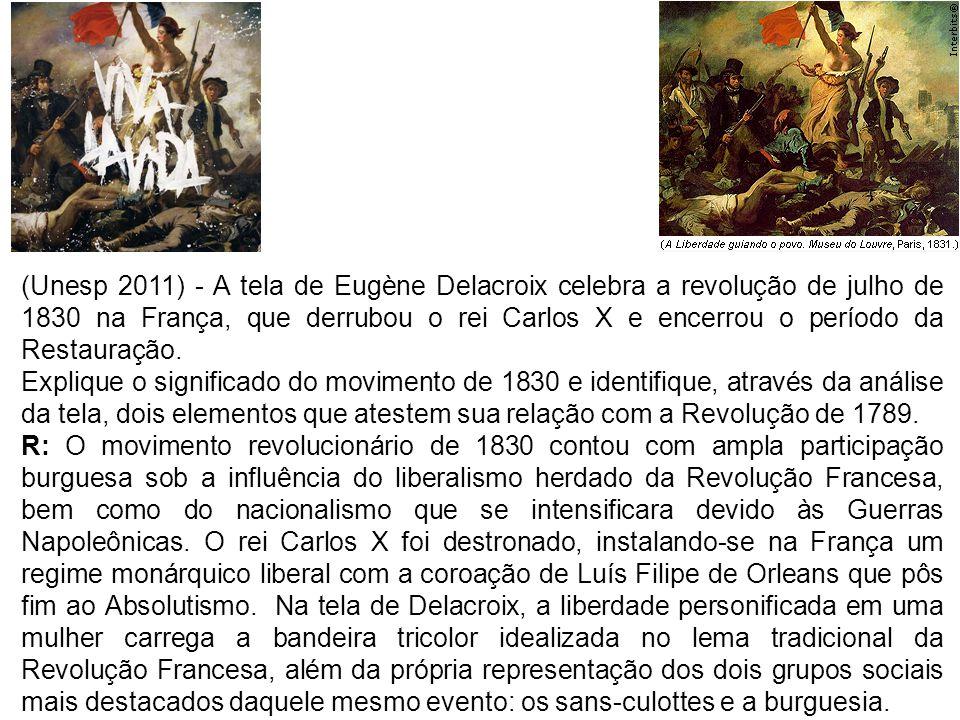 (Unesp 2011) - A tela de Eugène Delacroix celebra a revolução de julho de 1830 na França, que derrubou o rei Carlos X e encerrou o período da Restauração.