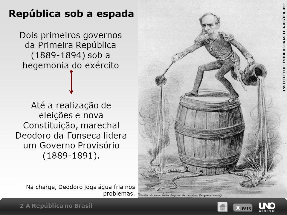 República sob a espada Dois primeiros governos da Primeira República (1889-1894) sob a hegemonia do exército.